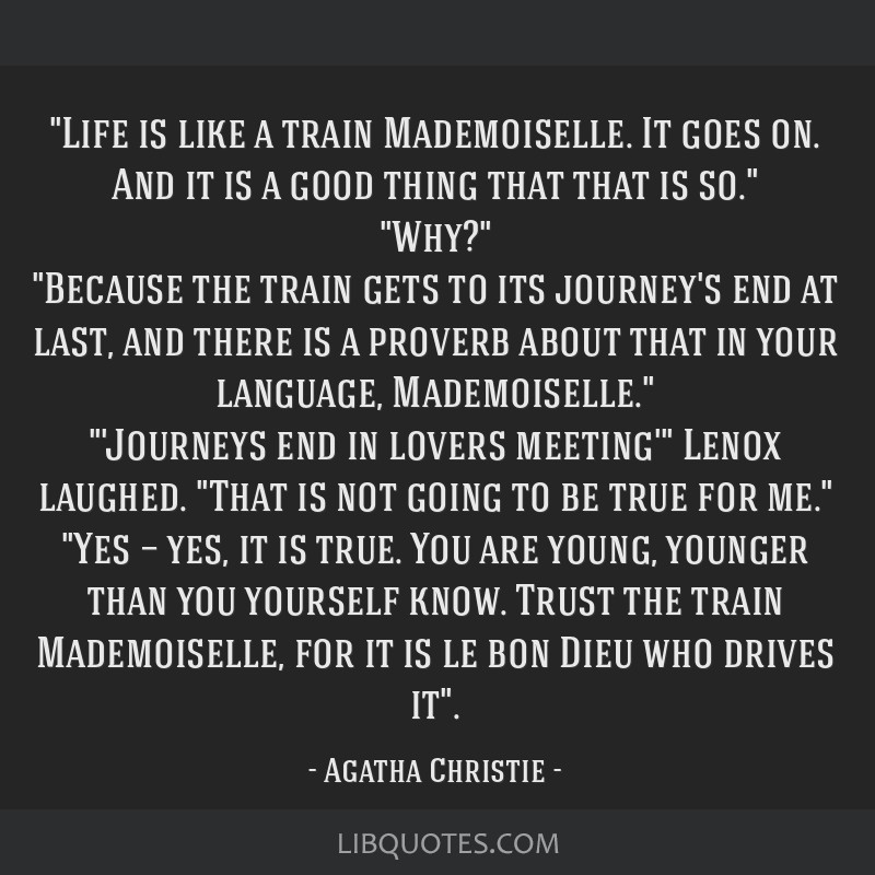 Life Is Like A Train Mademoiselle It Goes On And It Is A Good