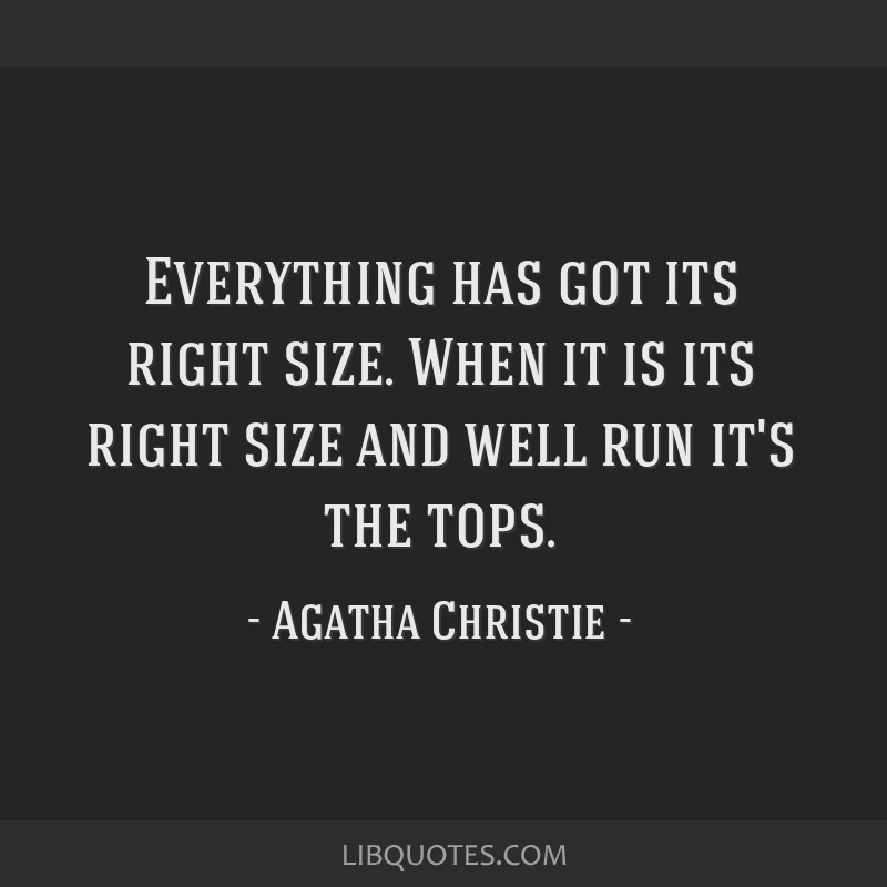 Everything has got its right size. When it is its right size and well run it's the tops.