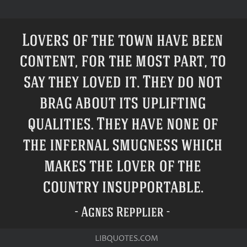 Lovers of the town have been content, for the most part, to say they loved it. They do not brag about its uplifting qualities. They have none of the...