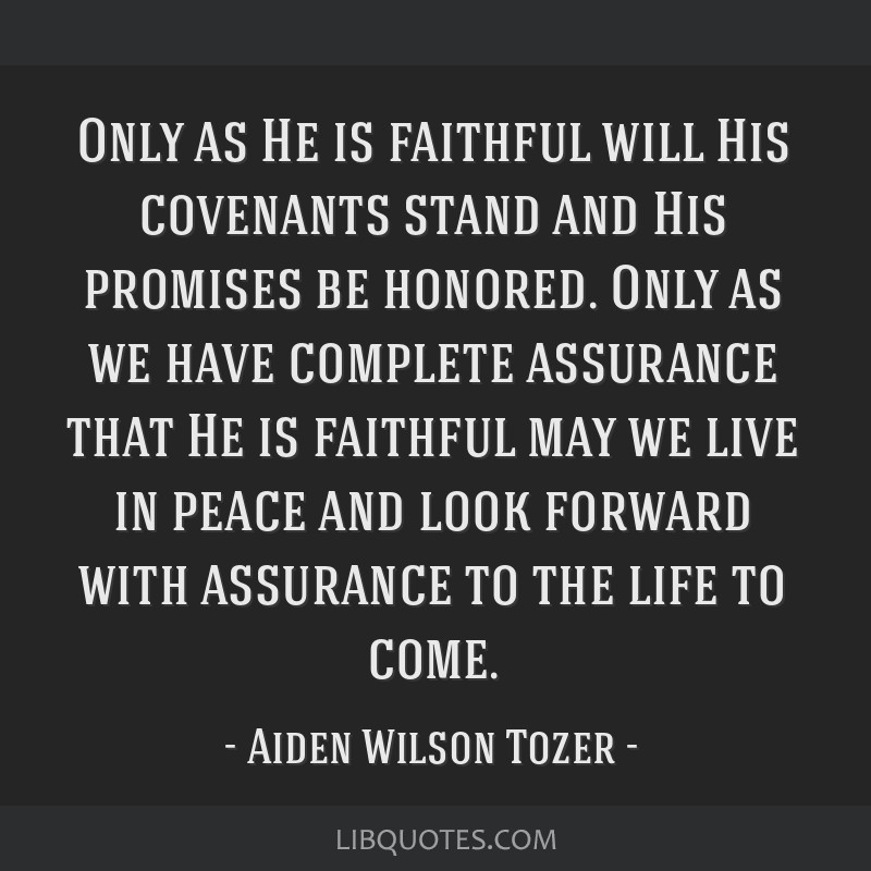 Only as He is faithful will His covenants stand and His promises be honored. Only as we have complete assurance that He is faithful may we live in...