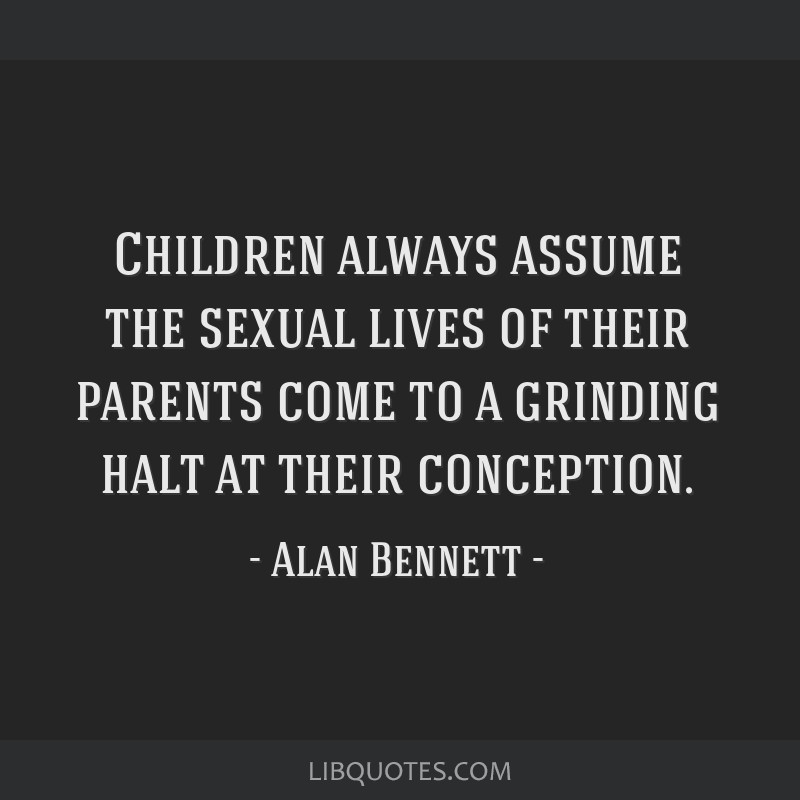 Children always assume the sexual lives of their parents come to a grinding halt at their conception.