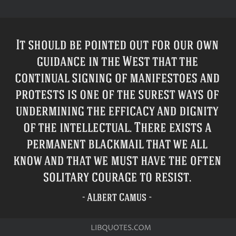 It should be pointed out for our own guidance in the West that the continual signing of manifestoes and protests is one of the surest ways of...