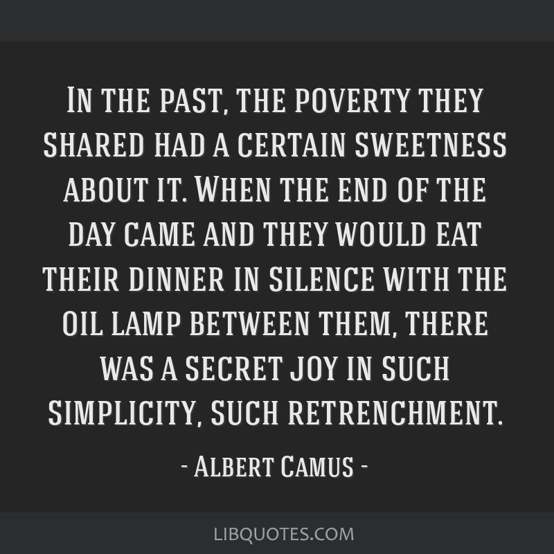 In the past, the poverty they shared had a certain sweetness about it. When the end of the day came and they would eat their dinner in silence with...