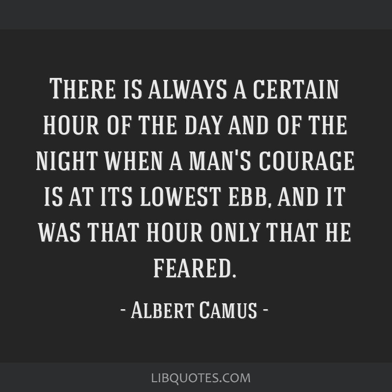 There is always a certain hour of the day and of the night when a man's courage is at its lowest ebb, and it was that hour only that he feared.