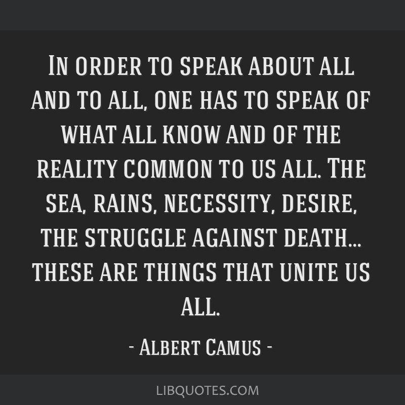In order to speak about all and to all, one has to speak of what all know and of the reality common to us all. The sea, rains, necessity, desire, the ...