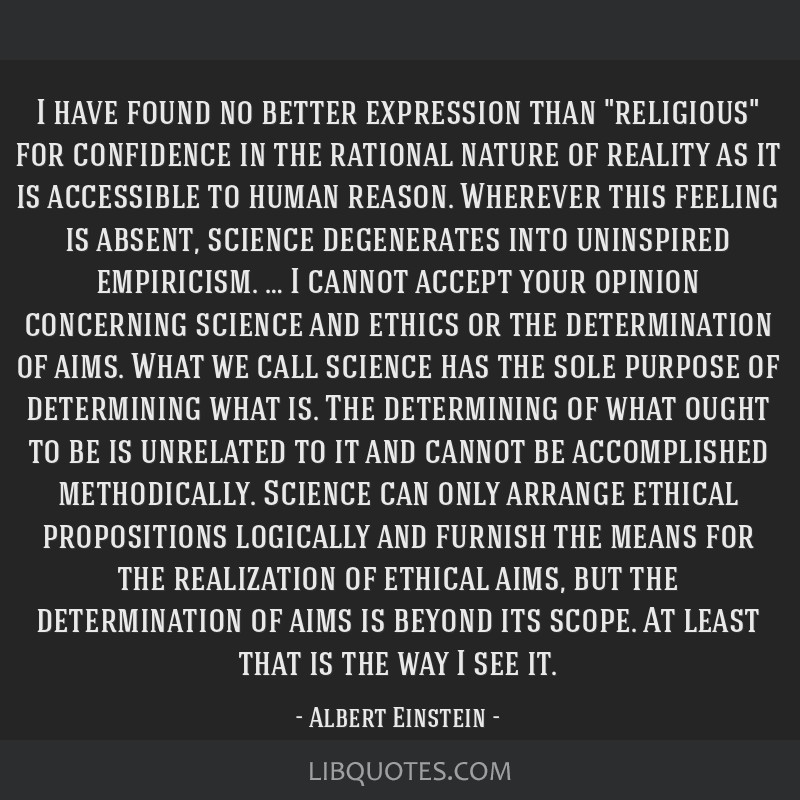I have found no better expression than religious for confidence in the rational nature of reality as it is accessible to human reason. Wherever this...