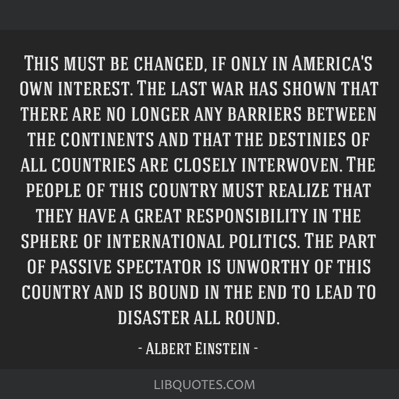 This must be changed, if only in America's own interest. The last war has shown that there are no longer any barriers between the continents and that ...