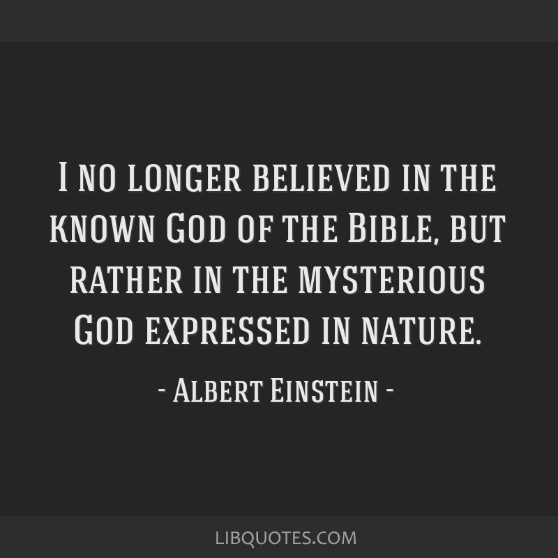 I no longer believed in the known God of the Bible, but rather in the mysterious God expressed in nature.