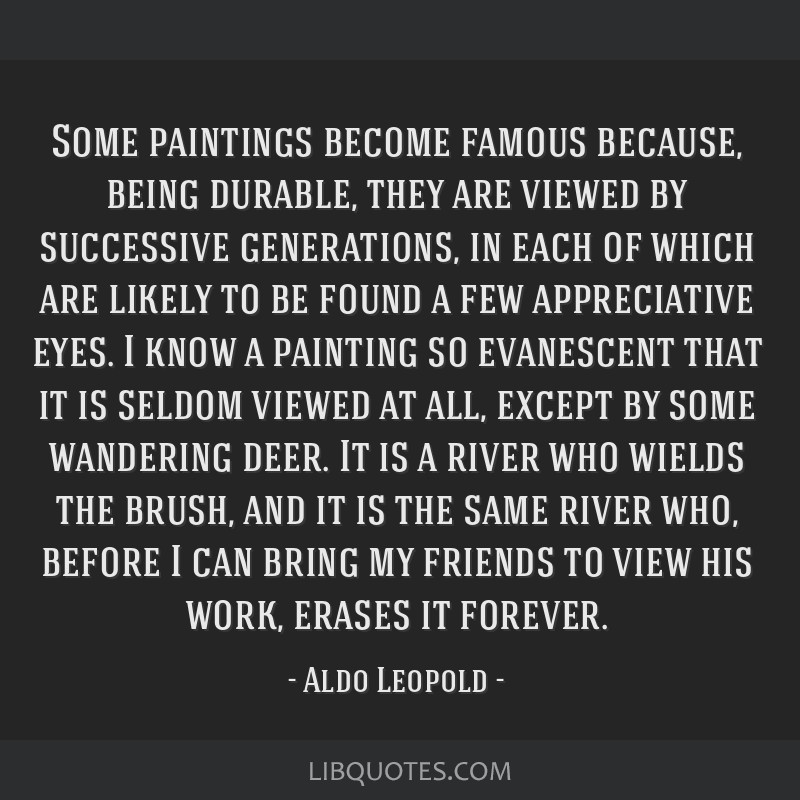 Some paintings become famous because, being durable, they are viewed by successive generations, in each of which are likely to be found a few...