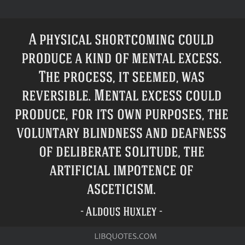 A physical shortcoming could produce a kind of mental excess. The process, it seemed, was reversible. Mental excess could produce, for its own...