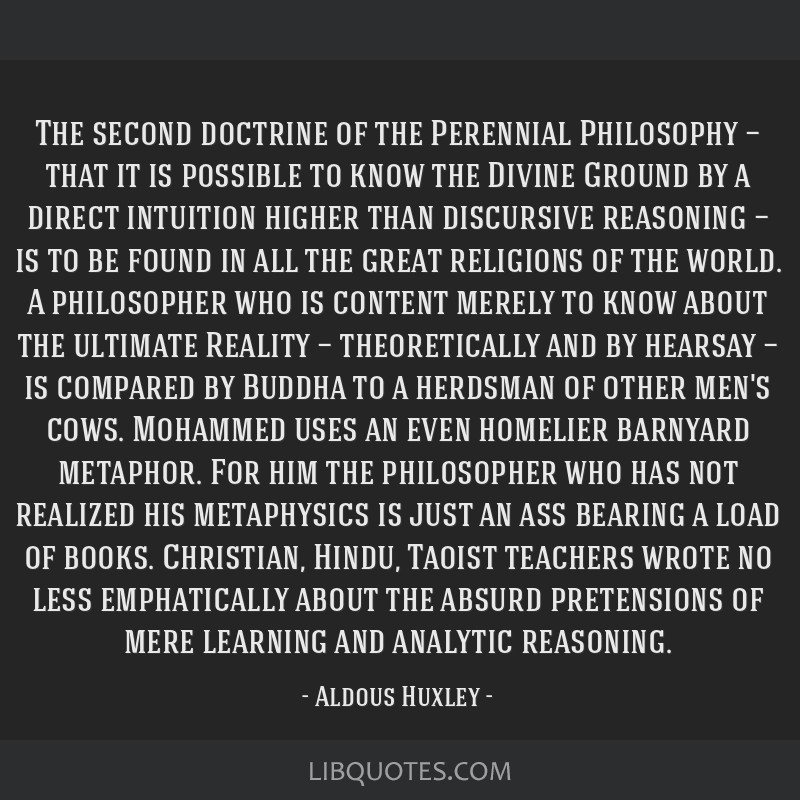 The second doctrine of the Perennial Philosophy — that it is possible to know the Divine Ground by a direct intuition higher than discursive...