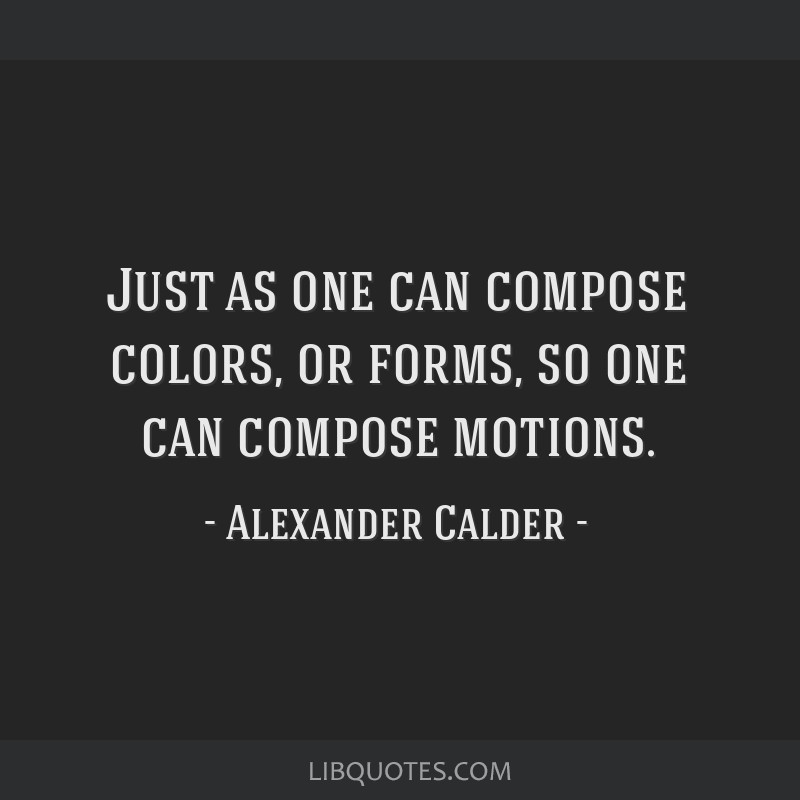 Just as one can compose colors, or forms, so one can compose motions.