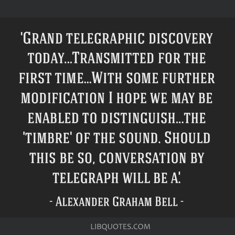 'Grand telegraphic discovery today...Transmitted for the first time...With some further modification I hope we may be enabled to distinguish...the...
