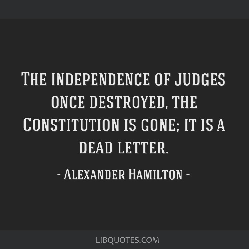 Alexander Hamilton Quotes: The Independence Of Judges Once Destroyed, The