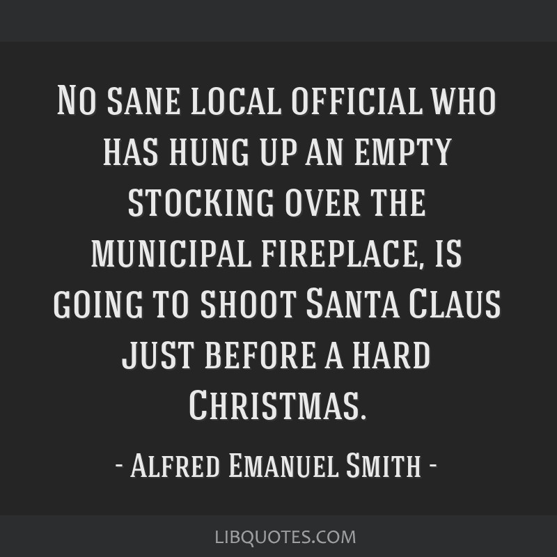 No sane local official who has hung up an empty stocking over the municipal fireplace, is going to shoot Santa Claus just before a hard Christmas.