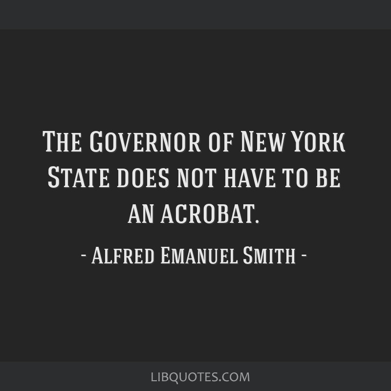 The Governor of New York State does not have to be an acrobat.
