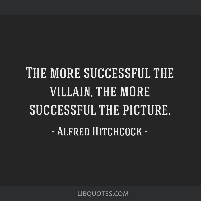 The more successful the villain, the more successful the picture.