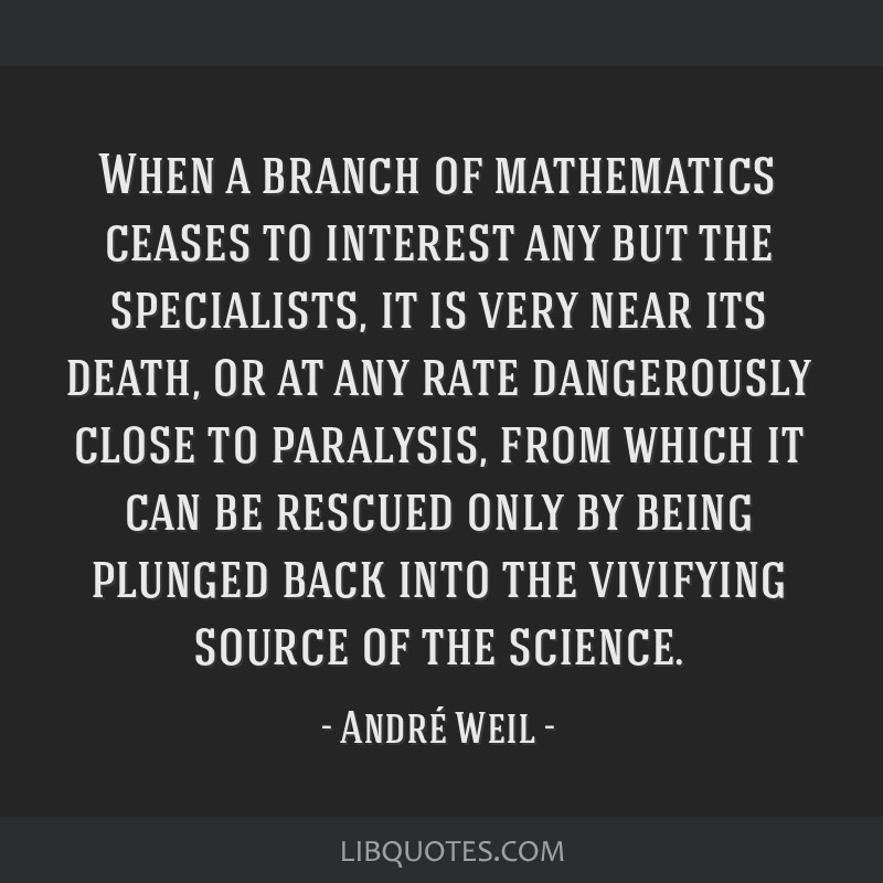When a branch of mathematics ceases to interest any but the specialists, it is very near its death, or at any rate dangerously close to paralysis,...