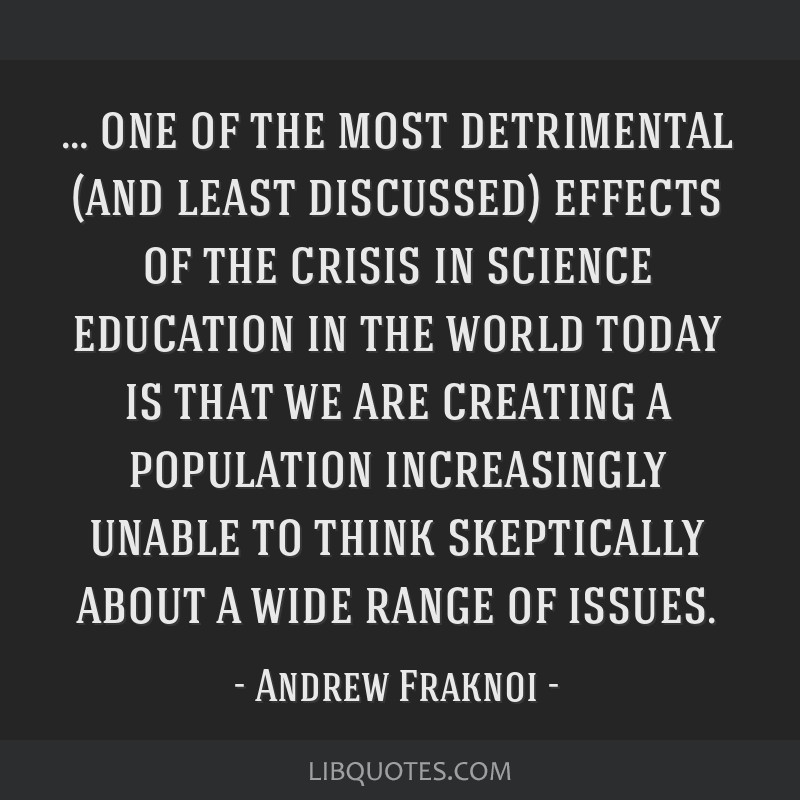 … one of the most detrimental (and least discussed) effects of the crisis in science education in the world today is that we are creating a...
