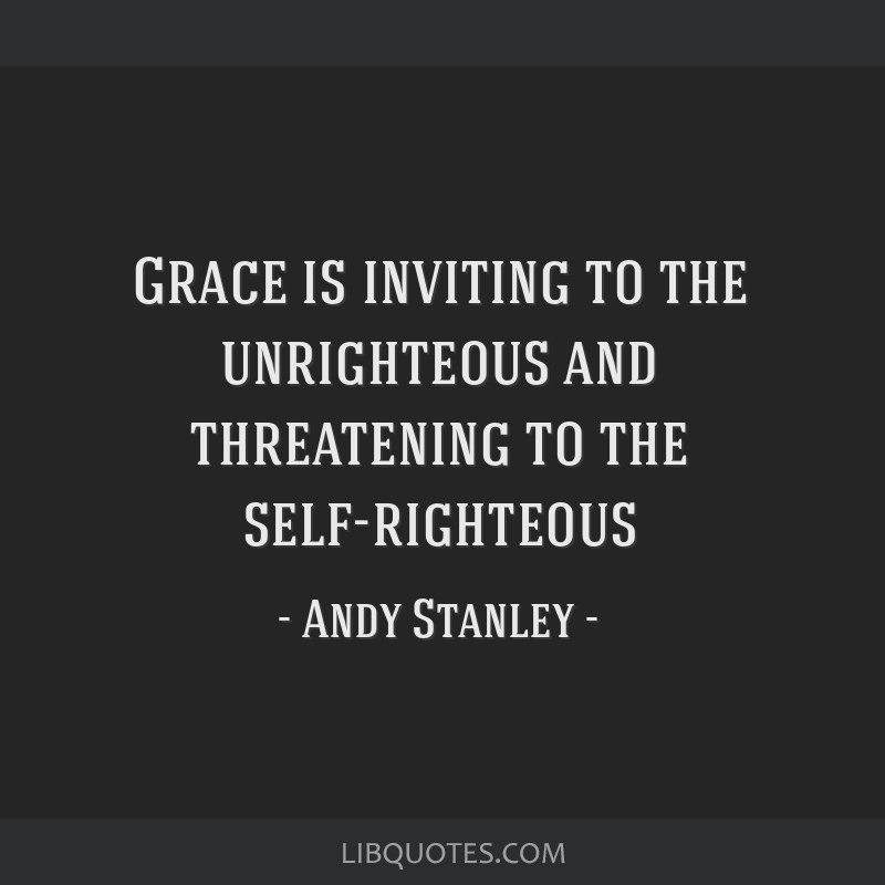 Grace is inviting to the unrighteous and threatening to the ...