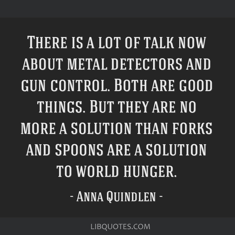 There is a lot of talk now about metal detectors and gun control. Both are good things. But they are no more a solution than forks and spoons are a...