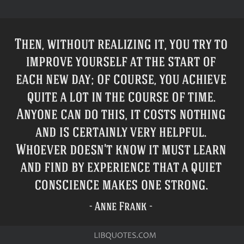 Then, without realizing it, you try to improve yourself at the start of each new day; of course, you achieve quite a lot in the course of time....