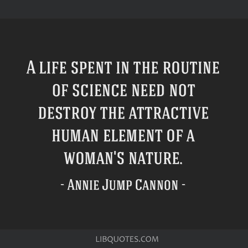 A life spent in the routine of science need not destroy the attractive human element of a woman's nature.