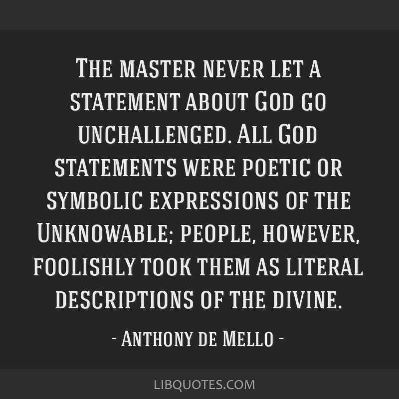 The master never let a statement about God go unchallenged. All God statements were poetic or symbolic expressions of the Unknowable; people,...
