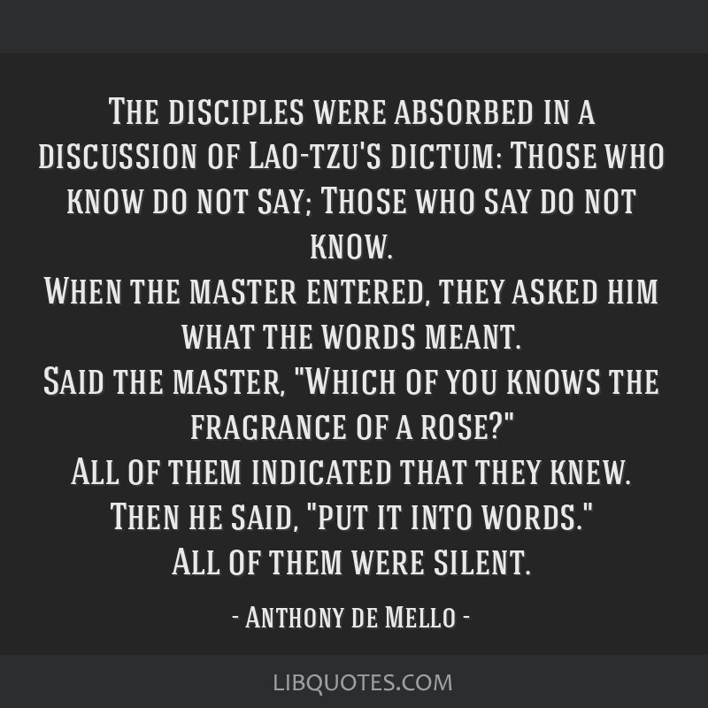 The disciples were absorbed in a discussion of Lao-tzu's dictum: Those who know do not say; Those who say do not know. When the master entered, they...