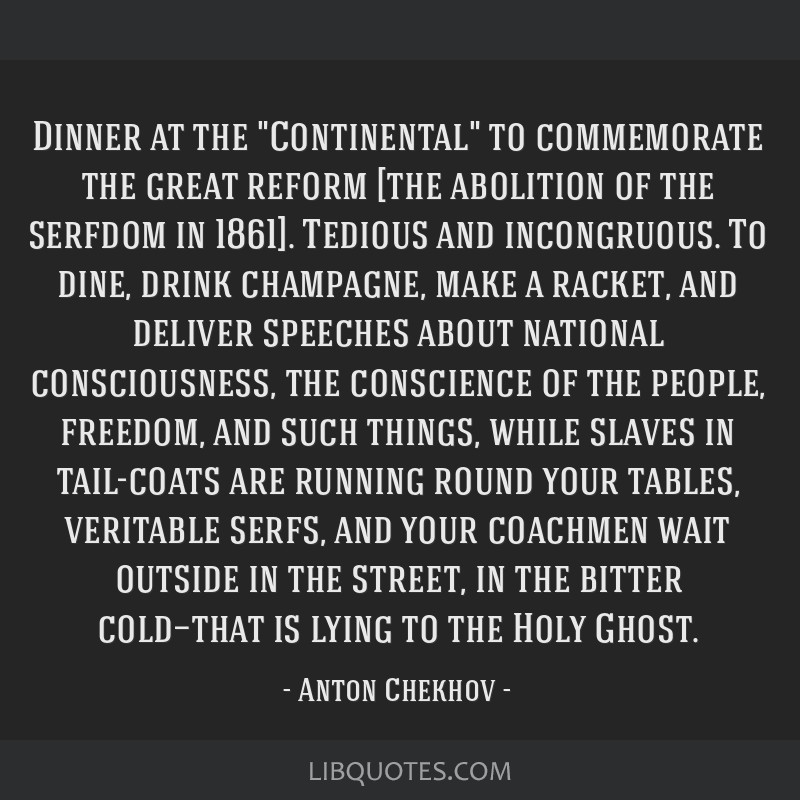 Dinner at the Continental to commemorate the great reform [the abolition of the serfdom in 1861]. Tedious and incongruous. To dine, drink champagne,...