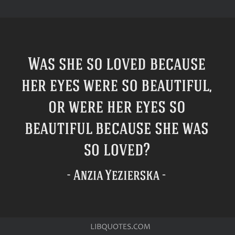 Was She So Loved Because Her Eyes Were So Beautiful Or Were Her