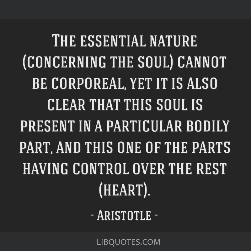 The essential nature (concerning the soul) cannot be corporeal, yet it is also clear that this soul is present in a particular bodily part, and this...