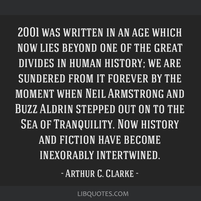 2001 was written in an age which now lies beyond one of the great divides in human history; we are sundered from it forever by the moment when Neil...