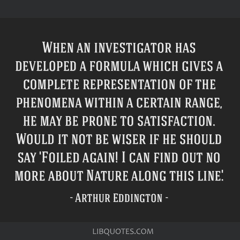 When an investigator has developed a formula which gives a complete representation of the phenomena within a certain range, he may be prone to...