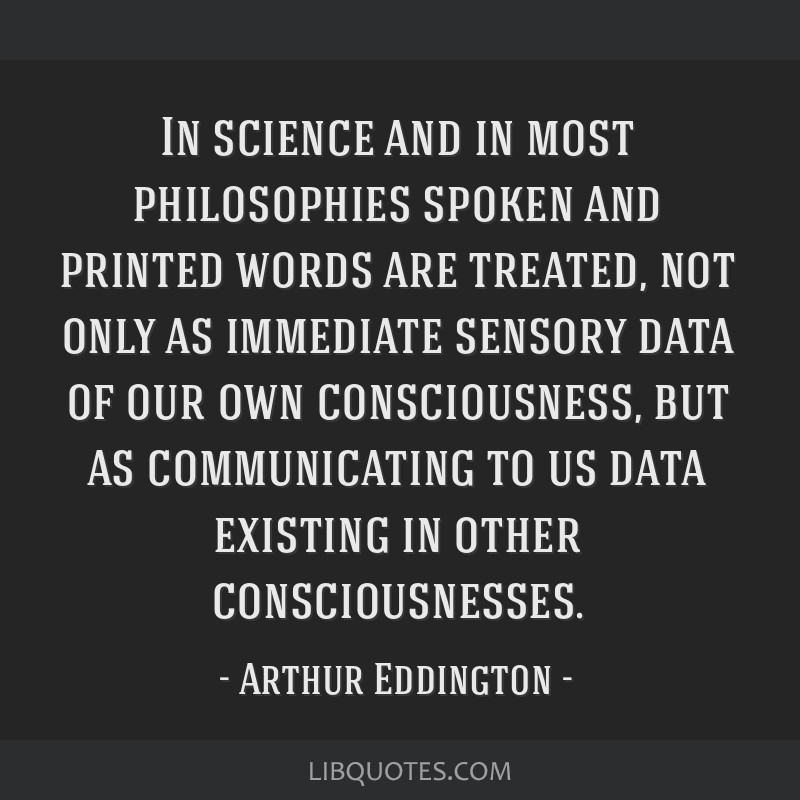 In science and in most philosophies spoken and printed words are treated, not only as immediate sensory data of our own consciousness, but as...
