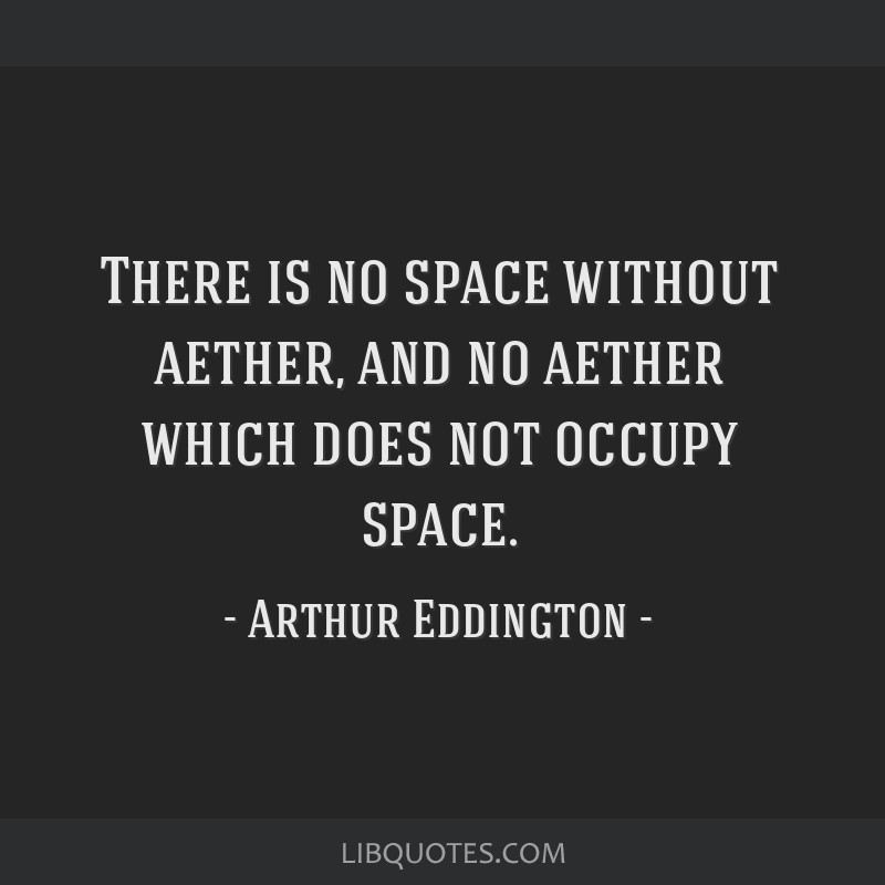 There is no space without aether, and no aether which does not occupy space.