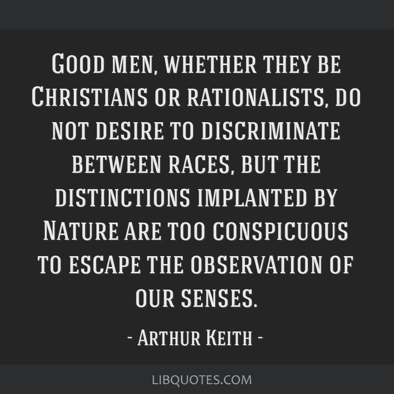 Good men, whether they be Christians or rationalists, do not desire to discriminate between races, but the distinctions implanted by Nature are too...