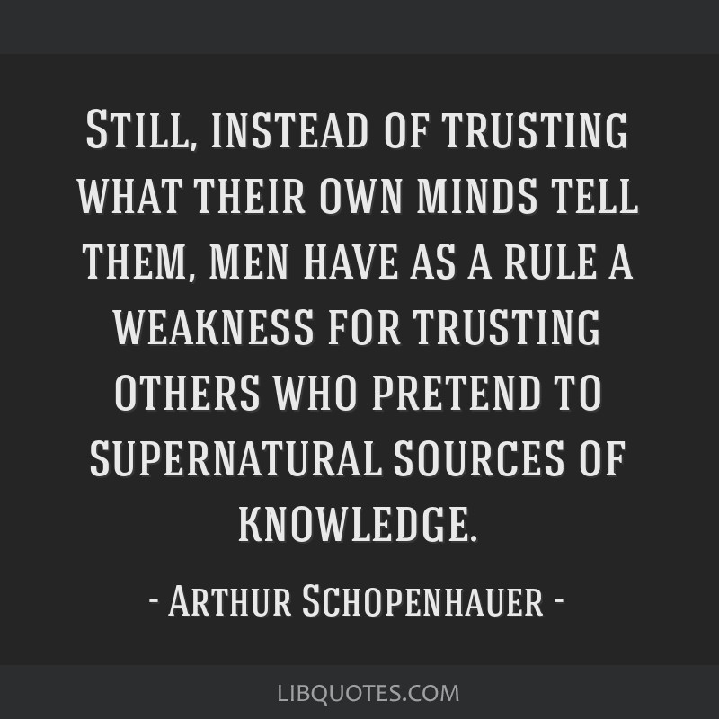 Still, instead of trusting what their own minds tell them, men have as a rule a weakness for trusting others who pretend to supernatural sources of...