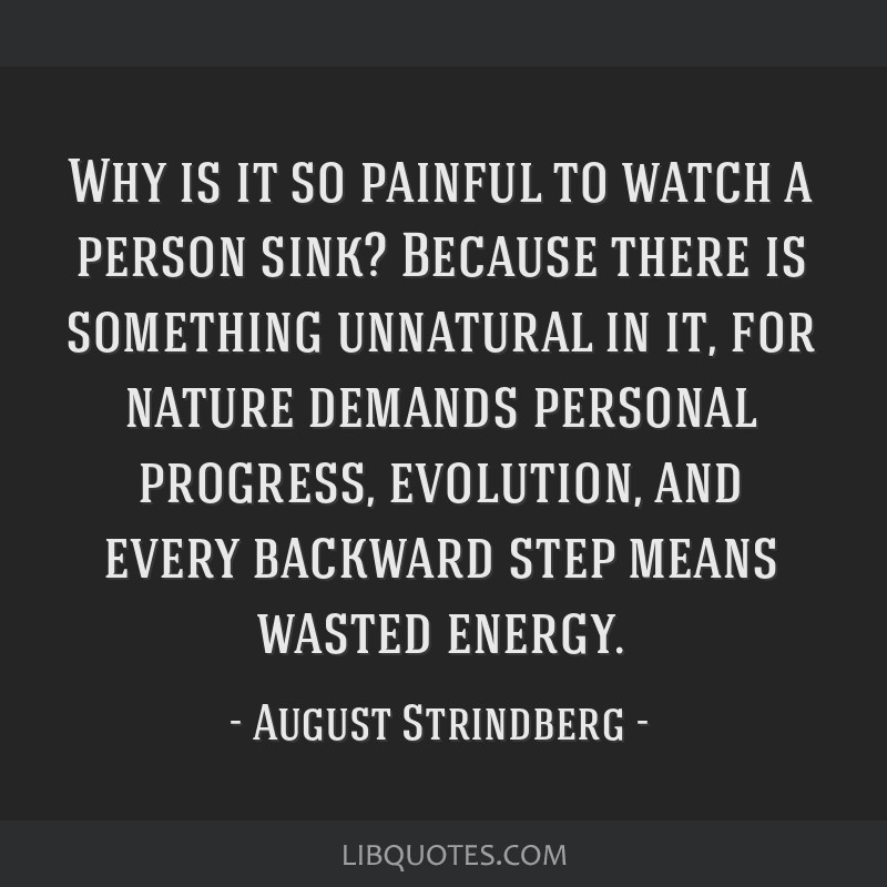 Why is it so painful to watch a person sink? Because there is something unnatural in it, for nature demands personal progress, evolution, and every...