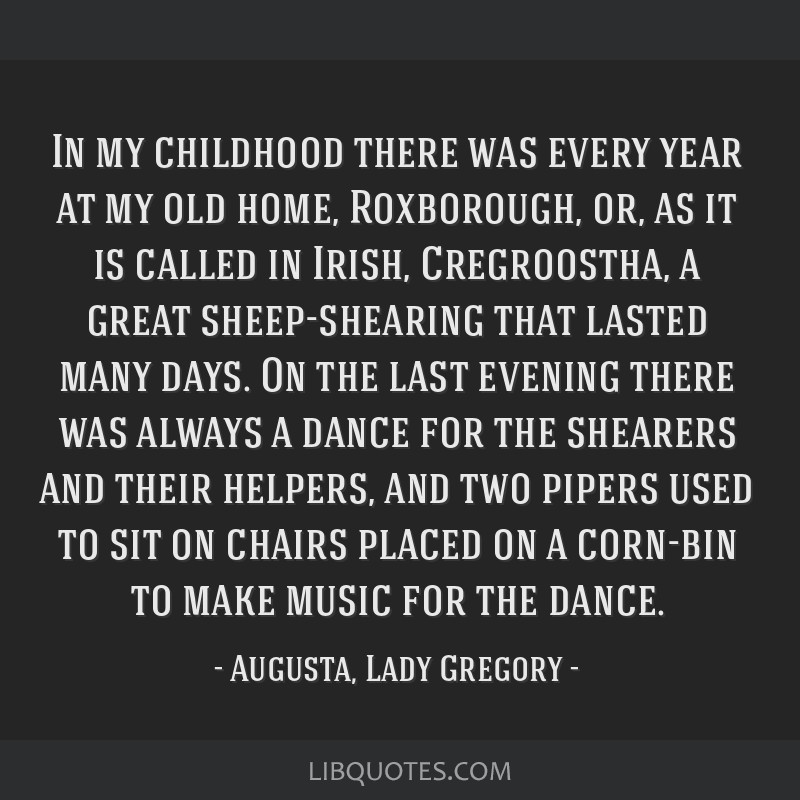 In my childhood there was every year at my old home, Roxborough, or, as it is called in Irish, Cregroostha, a great sheep-shearing that lasted many...