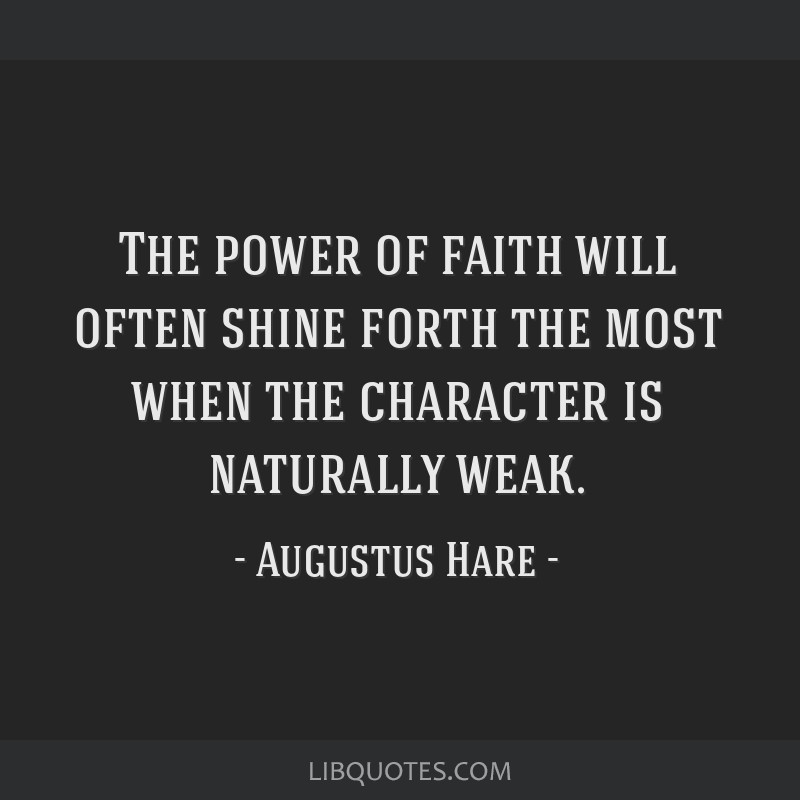 The power of faith will often shine forth the most when the character is naturally weak.