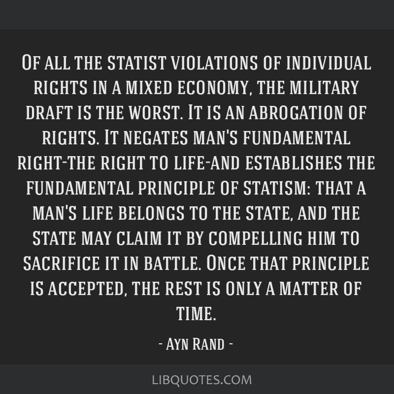 Of all the statist violations of individual rights in a mixed economy, the military draft is the worst. It is an abrogation of rights. It negates...