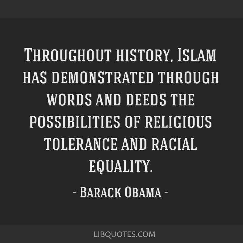Throughout history, Islam has demonstrated through words and deeds the possibilities of religious tolerance and racial equality.