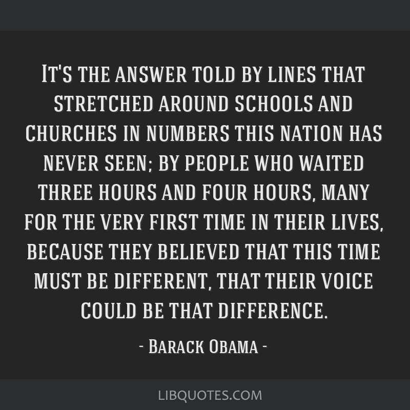 It's the answer told by lines that stretched around schools and churches in numbers this nation has never seen; by people who waited three hours and...