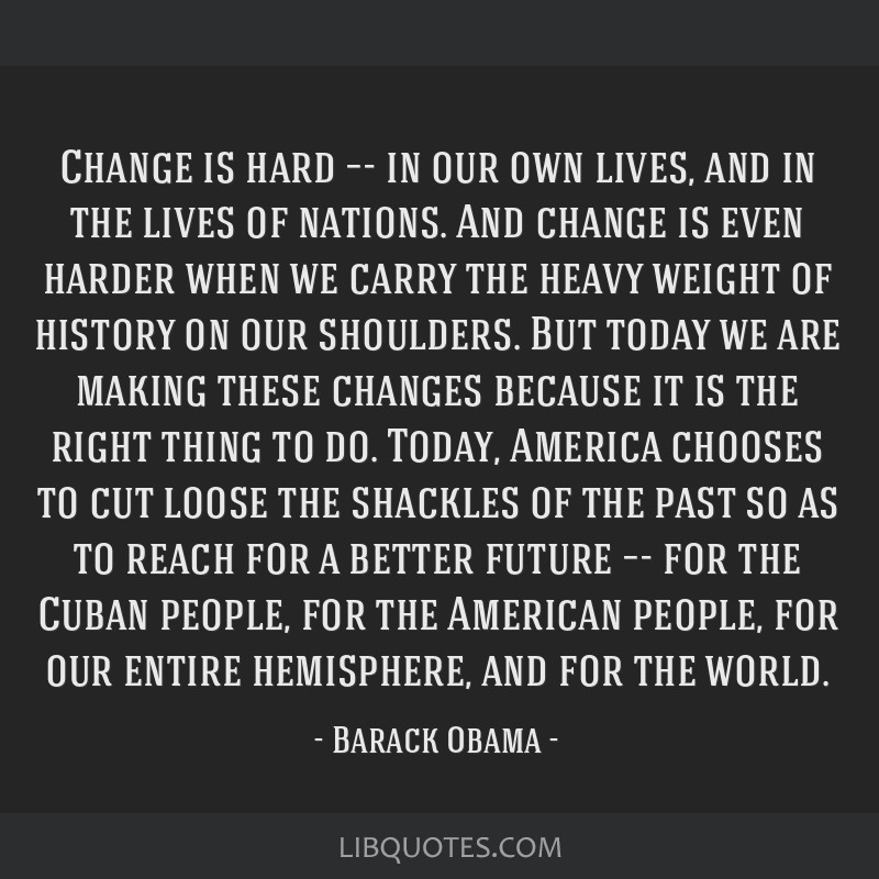 Change is hard –- in our own lives, and in the lives of nations. And change is even harder when we carry the heavy weight of history on our...