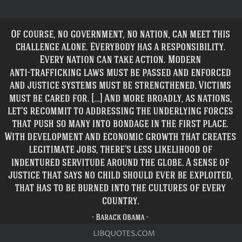 Of course, no government, no nation, can meet this challenge alone. Everybody has a responsibility. Every nation can take action. Modern...