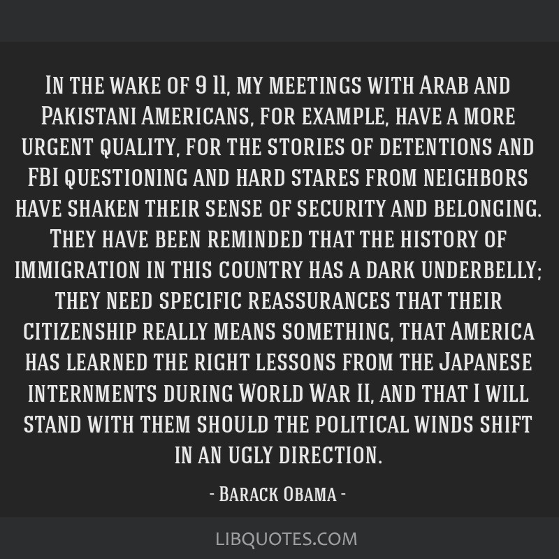 In the wake of 9/11, my meetings with Arab and Pakistani Americans, for example, have a more urgent quality, for the stories of detentions and FBI...
