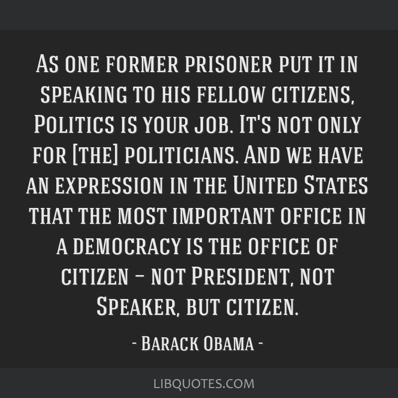 As one former prisoner put it in speaking to his fellow citizens, Politics is your job. It's not only for [the] politicians. And we have an...