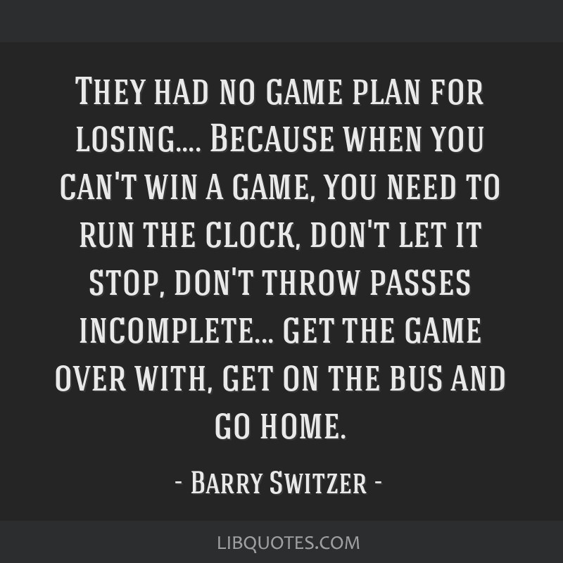 They had no game plan for losing     Because when you can't