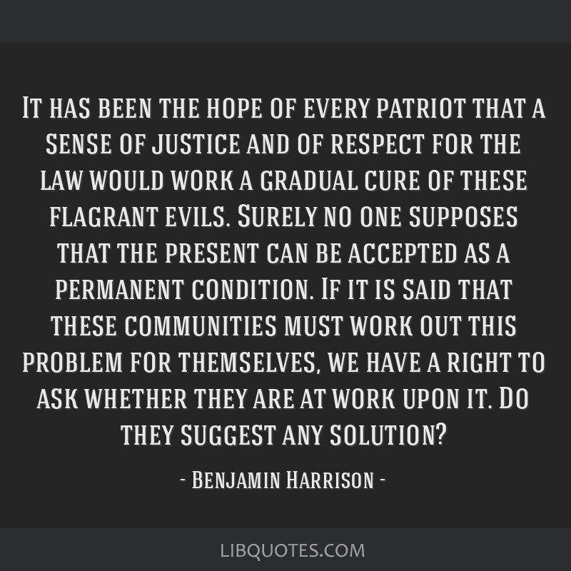 It Has Been The Hope Of Every Patriot That A Sense Of Justice And Of